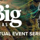Big Ideas Virtual Event Series